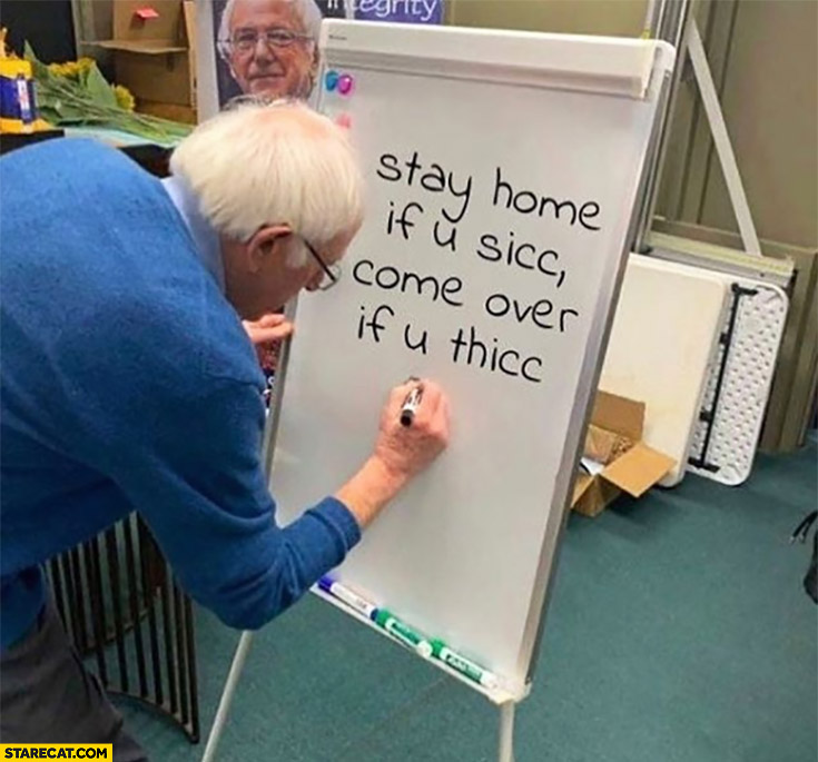 bernie-sanders-stay-home-if-u-sicc-come-over-if-u-thicc.jpg