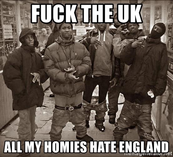 f*ck-the-uk-all-my-homies-hate-england.jpg